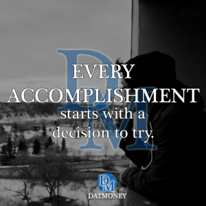 Every Accomplishment starts with a decision to try