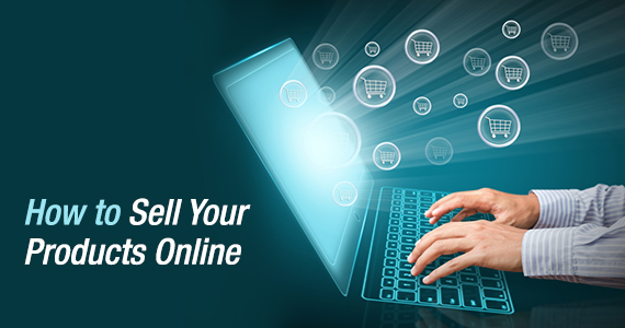How To Sell Your Products Online