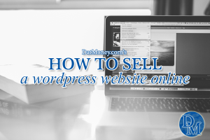 How To Sell A WordPress Website Online