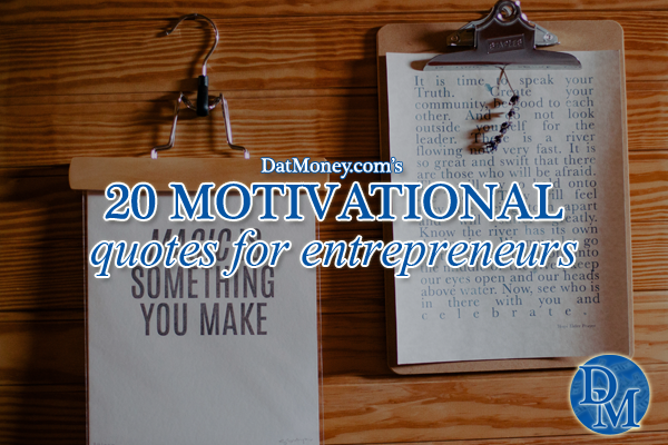 20 Motivational Quotes For Entrepreneurs