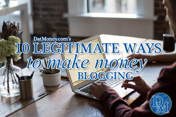 10 Legitimate Ways To Make Money Blogging
